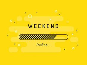 WAITING FOR THE WEEKEND TO LOAD... Whatever your plans may be, ENJOY!