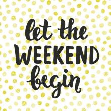 It's Friday! What is everyone up to this weekend?